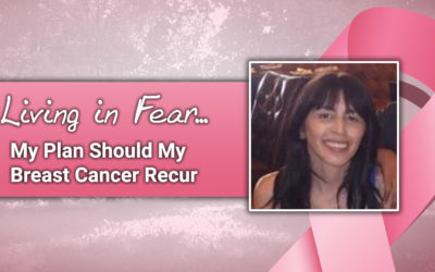 Living in Fear… My Plan Should My Breast Cancer Recur